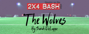 "The Western Stage's 2x4 BASH Presents ""The Wolves"" by Sarah DeLappe @ Hartnell Performing Arts Center, Studio Theater 