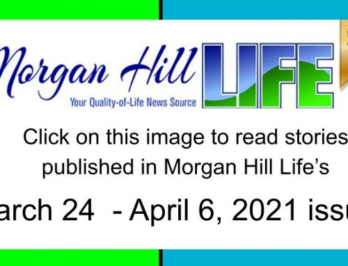 Archive: Stories published in the March 24 – April 6, 2021 issue of Morgan Hill Life