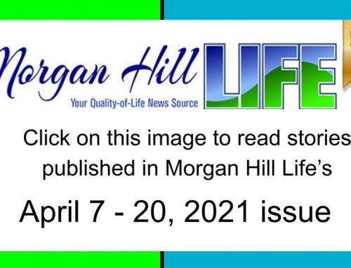 Archive: Stories published in the April 7 – 20, 2021 issue of Morgan Hill Life